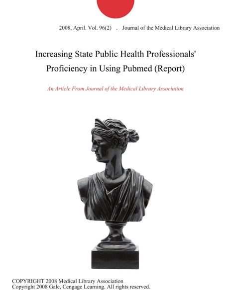 Increasing State Public Health Professionals' Proficiency in Using Pubmed (Report)