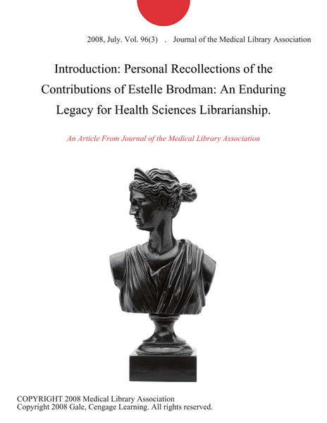 Introduction: Personal Recollections of the Contributions of Estelle Brodman: An Enduring Legacy for Health Sciences Librarianship.