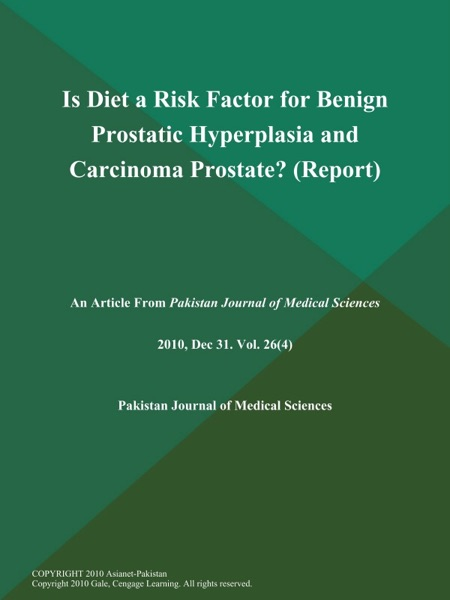 Is Diet a Risk Factor for Benign Prostatic Hyperplasia and Carcinoma Prostate? (Report)