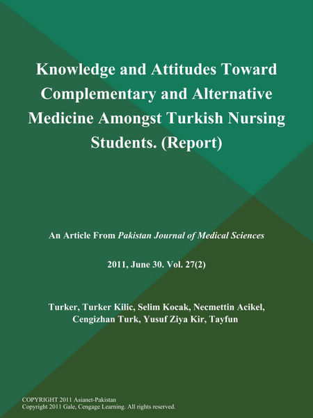 Knowledge and Attitudes Toward Complementary and Alternative Medicine Amongst Turkish Nursing Students (Report)