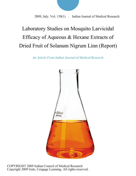 Laboratory Studies on Mosquito Larvicidal Efficacy of Aqueous & Hexane Extracts of Dried Fruit of Solanum Nigrum Linn (Report)