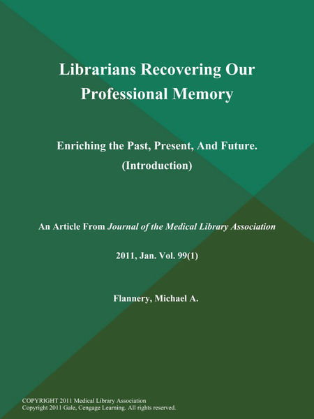 Librarians Recovering Our Professional Memory: Enriching the Past, Present, And Future (Introduction)