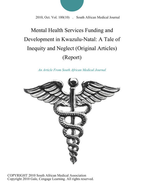 Mental Health Services Funding and Development in Kwazulu-Natal: A Tale of Inequity and Neglect (Original Articles) (Report)