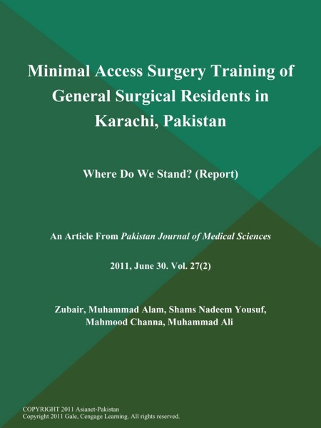 Minimal Access Surgery Training of General Surgical Residents in Karachi, Pakistan; Where Do We Stand? (Report)