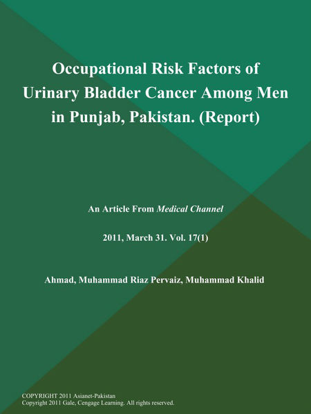Occupational Risk Factors of Urinary Bladder Cancer Among Men in Punjab, Pakistan (Report)