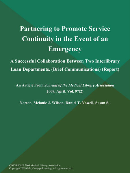 Partnering to Promote Service Continuity in the Event of an Emergency: A Successful Collaboration Between Two Interlibrary Loan Departments (Brief Communications) (Report)