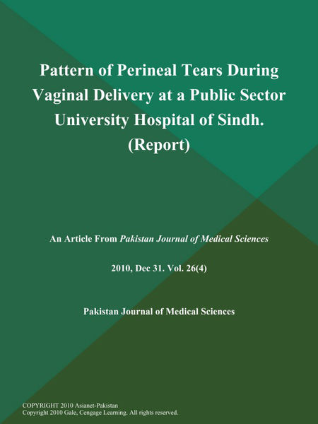 Pattern of Perineal Tears During Vaginal Delivery at a Public Sector University Hospital of Sindh (Report)