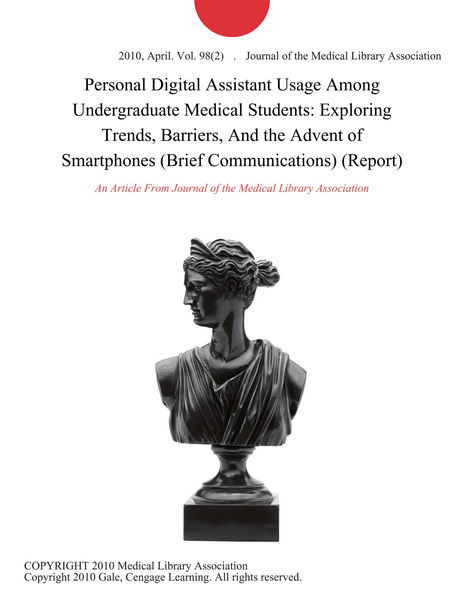 Personal Digital Assistant Usage Among Undergraduate Medical Students: Exploring Trends, Barriers, And the Advent of Smartphones (Brief Communications) (Report)