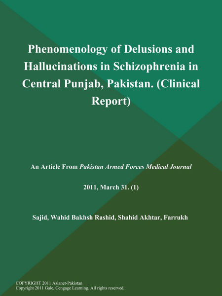 Phenomenology of Delusions and Hallucinations in Schizophrenia in Central Punjab, Pakistan (Clinical Report)