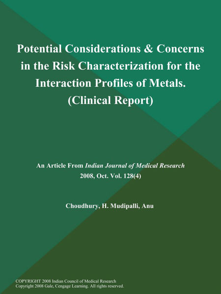 Potential Considerations & Concerns in the Risk Characterization for the Interaction Profiles of Metals (Clinical Report)