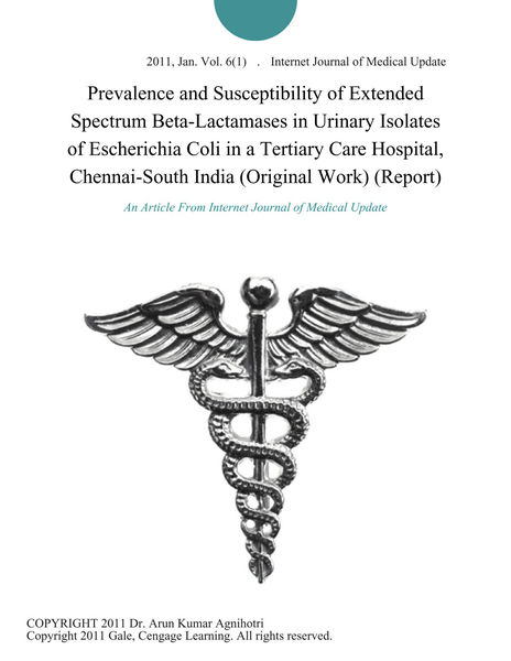 Prevalence and Susceptibility of Extended Spectrum Beta-Lactamases in Urinary Isolates of Escherichia Coli in a Tertiary Care Hospital, Chennai-South India (Original Work) (Report)