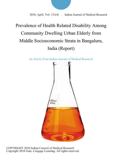 Prevalence of Health Related Disability Among Community Dwelling Urban Elderly from Middle Socioeconomic Strata in Bangaluru, India (Report)