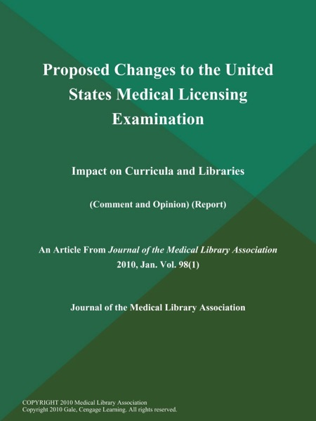 Proposed Changes to the United States Medical Licensing Examination: Impact on Curricula and Libraries (Comment and Opinion) (Report)