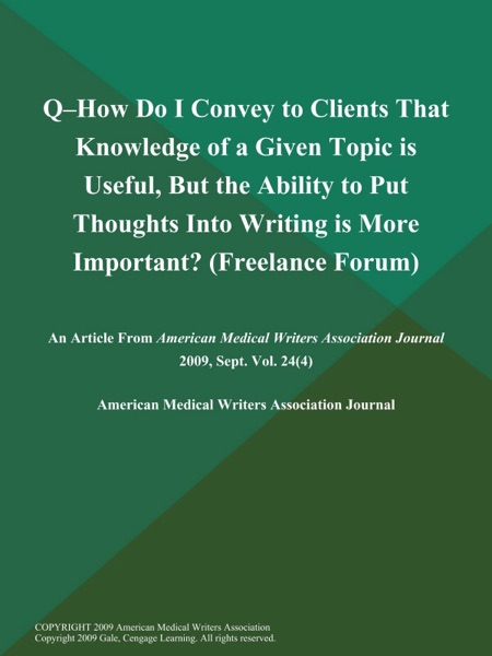 Q--How Do I Convey to Clients That Knowledge of a Given Topic is Useful, But the Ability to Put Thoughts Into Writing is More Important? (Freelance Forum)