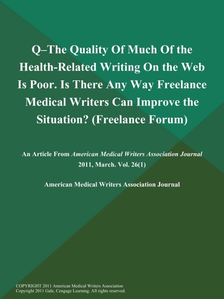 Q--the Quality of Much of the Health-Related Writing on the Web is Poor. Is There Any Way Freelance Medical Writers can Improve the Situation? (Freelance Forum)