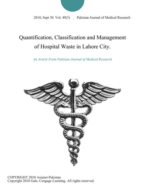 Quantification, Classification and Management of Hospital Waste in Lahore City.
