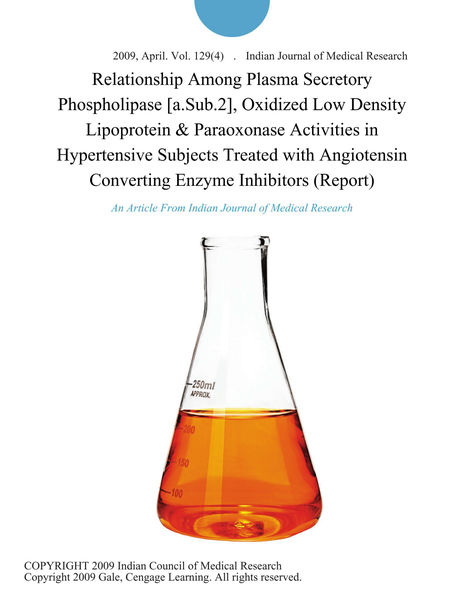 Relationship Among Plasma Secretory Phospholipase [a.Sub.2], Oxidized Low Density Lipoprotein & Paraoxonase Activities in Hypertensive Subjects Treated with Angiotensin Converting Enzyme Inhibitors (Report)