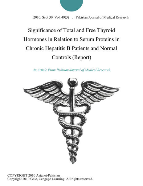 Significance of Total and Free Thyroid Hormones in Relation to Serum Proteins in Chronic Hepatitis B Patients and Normal Controls (Report)