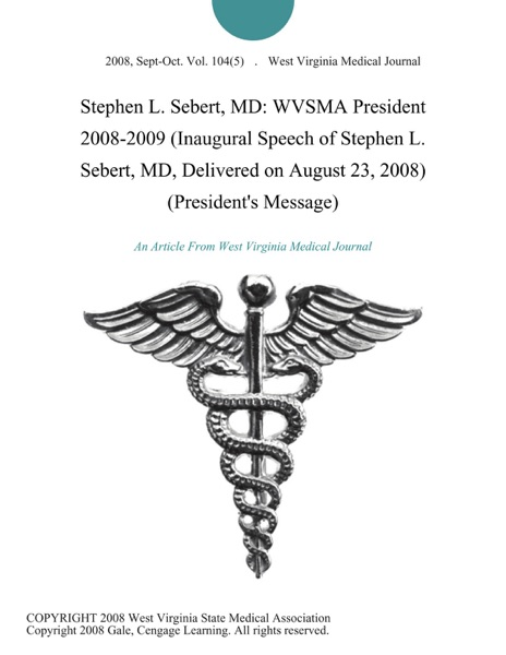 Stephen L. Sebert, MD: WVSMA President 2008-2009 (Inaugural Speech of Stephen L. Sebert, MD, Delivered on August 23, 2008) (President's Message)