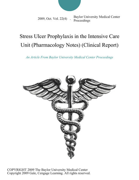 Stress Ulcer Prophylaxis in the Intensive Care Unit (Pharmacology Notes) (Clinical Report)