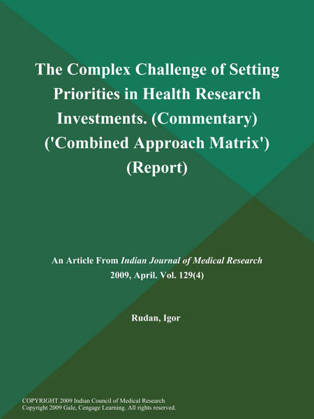 The Complex Challenge of Setting Priorities in Health Research Investments (Commentary) ('Combined Approach Matrix') (Report)