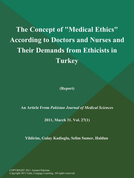 "The Concept of ""Medical Ethics"" According to Doctors and Nurses and Their Demands from Ethicists in Turkey (Report)"