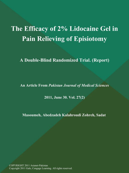 The Efficacy of 2% Lidocaine Gel in Pain Relieving of Episiotomy: A Double-Blind Randomized Trial (Report)
