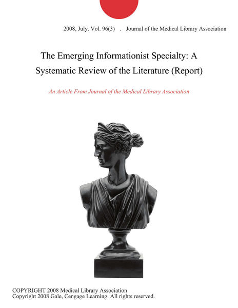 The Emerging Informationist Specialty: A Systematic Review of the Literature (Report)