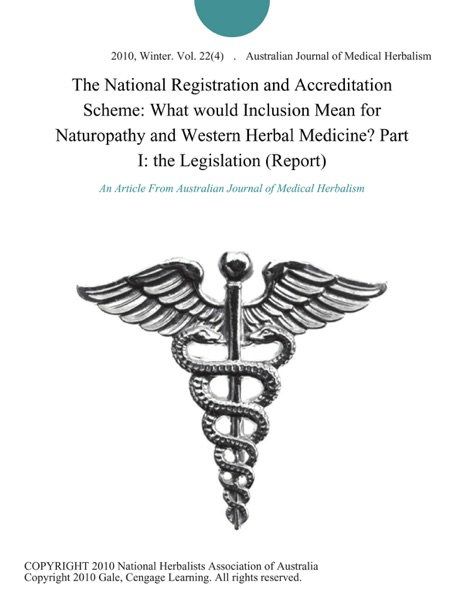 The National Registration and Accreditation Scheme: What would Inclusion Mean for Naturopathy and Western Herbal Medicine? Part I: the Legislation (Report)