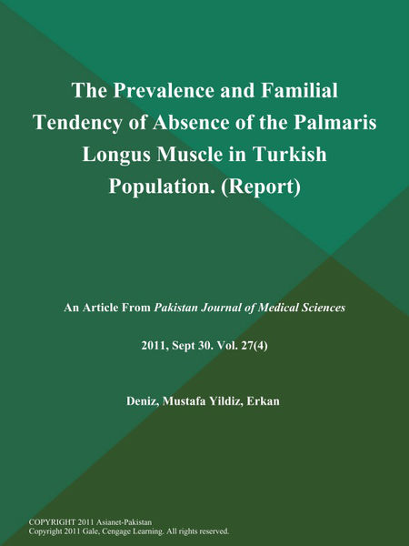 The Prevalence and Familial Tendency of Absence of the Palmaris Longus Muscle in Turkish Population (Report)