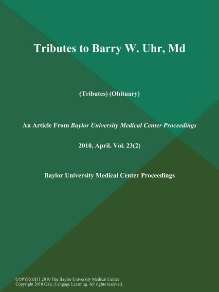Tributes to Barry W. Uhr, Md (Tributes) (Obituary)