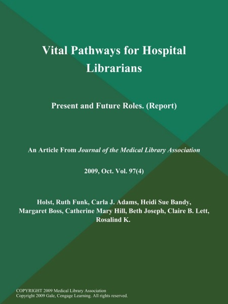 Vital Pathways for Hospital Librarians: Present and Future Roles (Report)