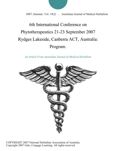 6th International Conference on Phytotherapeutics 21-23 September 2007 Rydges Lakeside, Canberra ACT, Australia: Program.