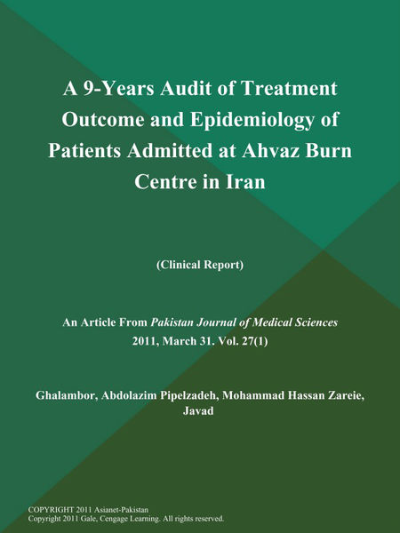 A 9-Years Audit of Treatment Outcome and Epidemiology of Patients Admitted at Ahvaz Burn Centre in Iran (Clinical Report)