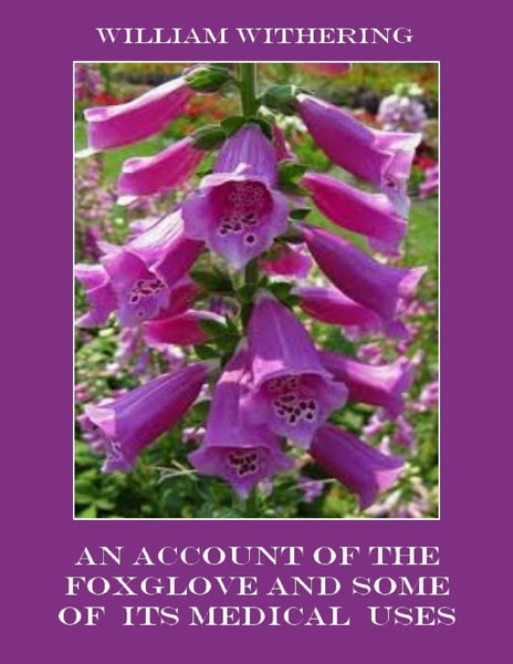 An Account of the Foxglove and Some of Its Medical Uses (Illustrated)