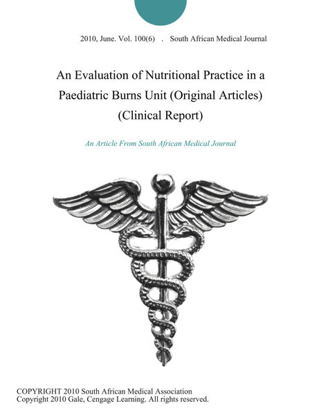 An Evaluation of Nutritional Practice in a Paediatric Burns Unit (Original Articles) (Clinical Report)