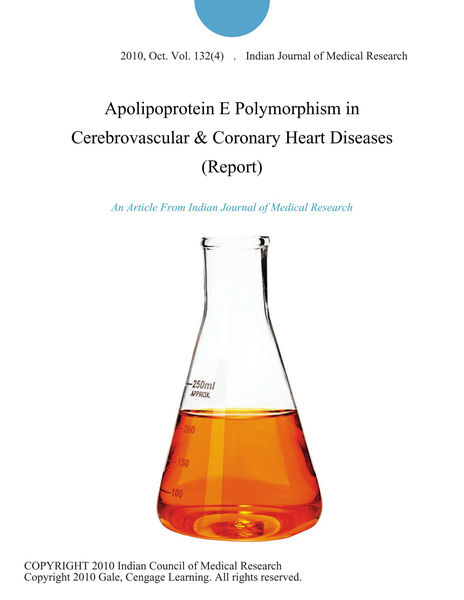 Apolipoprotein E Polymorphism in Cerebrovascular & Coronary Heart Diseases (Report)
