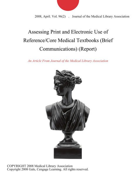 Assessing Print and Electronic Use of Reference/Core Medical Textbooks (Brief Communications) (Report)