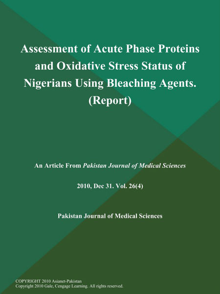 Assessment of Acute Phase Proteins and Oxidative Stress Status of Nigerians Using Bleaching Agents (Report)