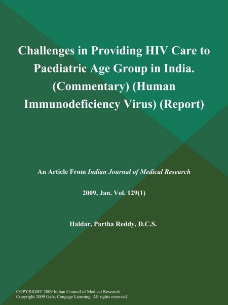 Challenges in Providing HIV Care to Paediatric Age Group in India (Commentary) (Human Immunodeficiency Virus) (Report)