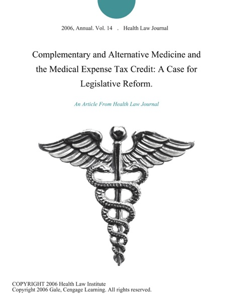 Complementary and Alternative Medicine and the Medical Expense Tax Credit: A Case for Legislative Reform.