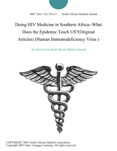 Doing HIV Medicine in Southern Africa--What Does the Epidemic Teach US?(Original Articles) (Human Immunodeficiency Virus )