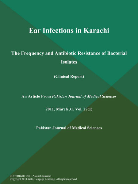 Ear Infections in Karachi: The Frequency and Antibiotic Resistance of Bacterial Isolates (Clinical Report)