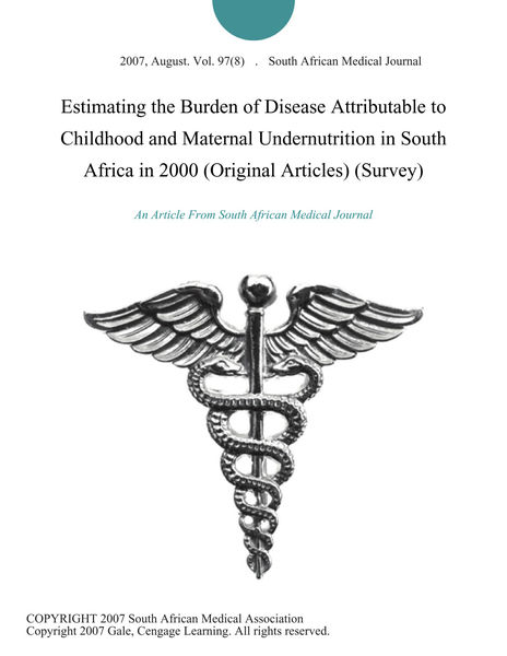Estimating the Burden of Disease Attributable to Childhood and Maternal Undernutrition in South Africa in 2000 (Original Articles) (Survey)