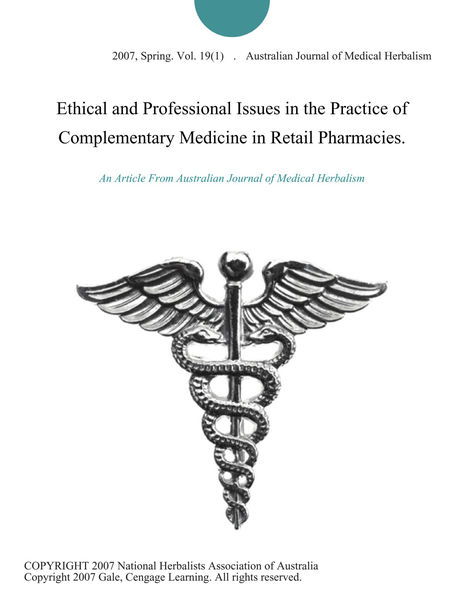 Ethical and Professional Issues in the Practice of Complementary Medicine in Retail Pharmacies.