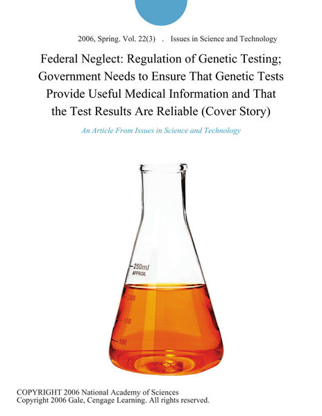 Federal Neglect: Regulation of Genetic Testing; Government Needs to Ensure That Genetic Tests Provide Useful Medical Information and That the Test Results Are Reliable (Cover Story)