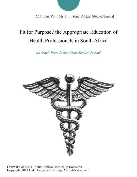 Fit for Purpose? the Appropriate Education of Health Professionals in South Africa.
