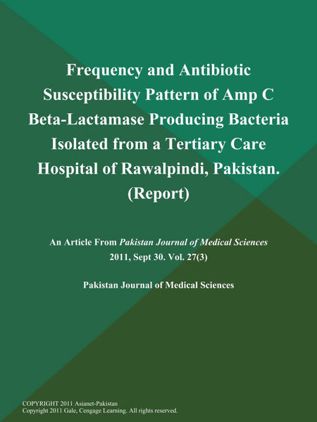 Frequency and Antibiotic Susceptibility Pattern of Amp C Beta-Lactamase Producing Bacteria Isolated from a Tertiary Care Hospital of Rawalpindi, Pakistan (Report)