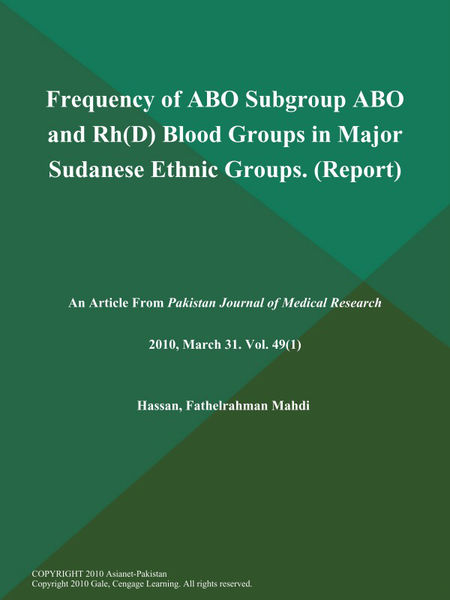 Frequency of ABO Subgroup ABO and Rh(D) Blood Groups in Major Sudanese Ethnic Groups (Report)