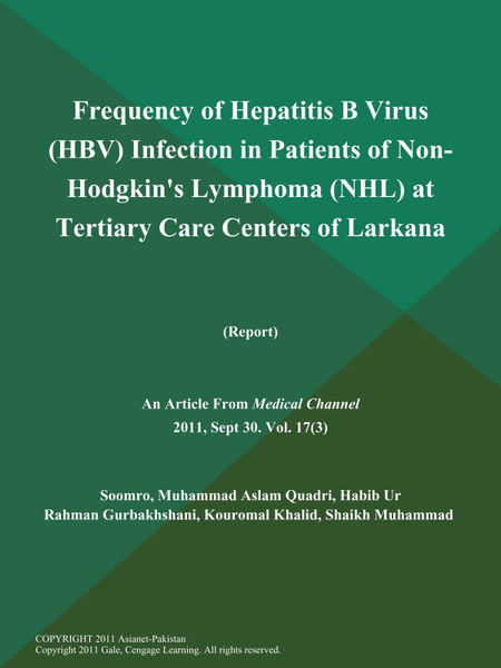 Frequency of Hepatitis B Virus (HBV) Infection in Patients of Non- Hodgkin's Lymphoma (NHL) at Tertiary Care Centers of Larkana (Report)